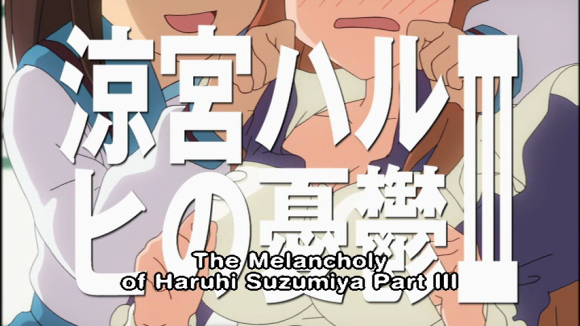 The Melancholy of Haruhi Suzumiya Part III